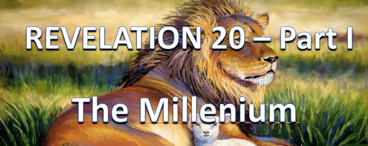 Revelation Chapter 20A - The Millennial Kingdom 1